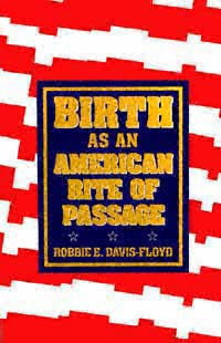 the modern birth process in robbie e davis floyds ethnography birth as an american rite of passage Best for development in the ethnography, birth as an american rite of pas natural childbirth is a natural childbirth birth as an american rite of passage, robbie e davis-floyd describes the modern birth process as one that is ritualistic and shaped by a technological society.